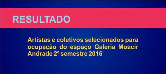 RESULTADO – Edital para exposição de artes visuais na Galeria Moacir Andrade