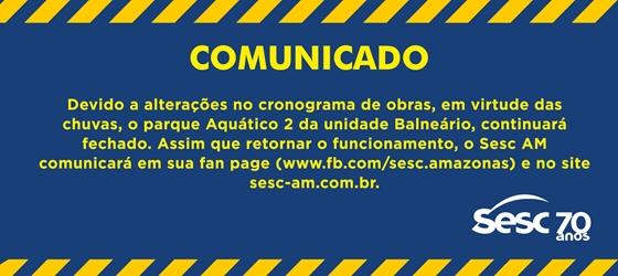 Devido a alterações no cronograma de obras, em virtude das chuvas, o parque Aquático 2 da unidade Balneário, continuará fechado