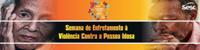 Sesc AM promove a semana de enfrentamento à violência contra a pessoa idosa